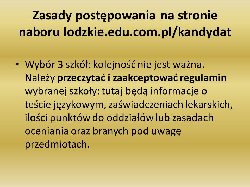 Zasady postępowania na stronie naboru lodzkie.edu.com.pl/kandydat Wybór 3 szkół: kolejność nie jest ważna. Należy przeczytać i zaakceptować regulamin
