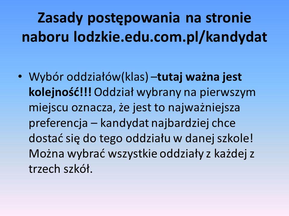 Zasady postępowania na stronie naboru lodzkie.edu.com.pl/kandydat Wybór oddziałów(klas) –tutaj ważna jest kolejność!!! Oddział wybrany na pierwszym mi