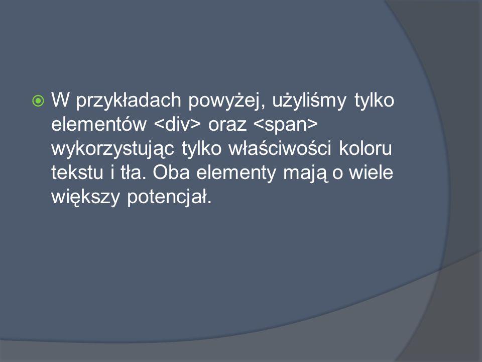  W przykładach powyżej, użyliśmy tylko elementów oraz wykorzystując tylko właściwości koloru tekstu i tła.