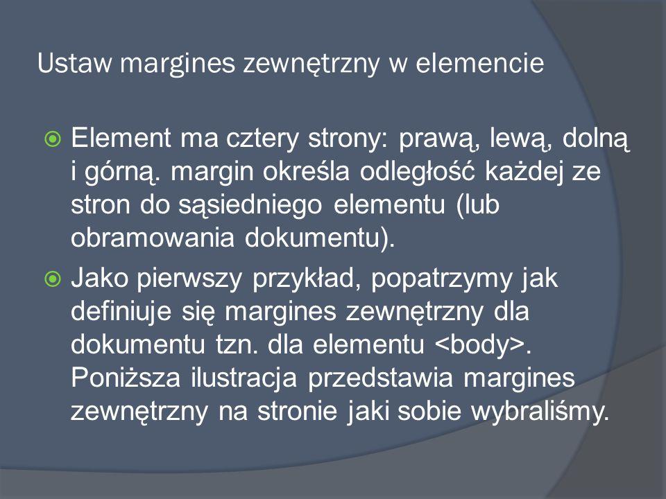 Ustaw margines zewnętrzny w elemencie  Element ma cztery strony: prawą, lewą, dolną i górną.
