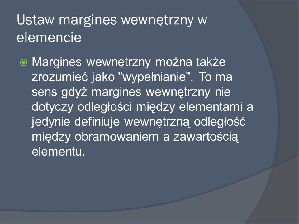 Ustaw margines wewnętrzny w elemencie  Margines wewnętrzny można także zrozumieć jako wypełnianie .