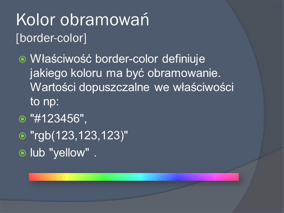 Kolor obramowań [border-color]  Właściwość border-color definiuje jakiego koloru ma być obramowanie.