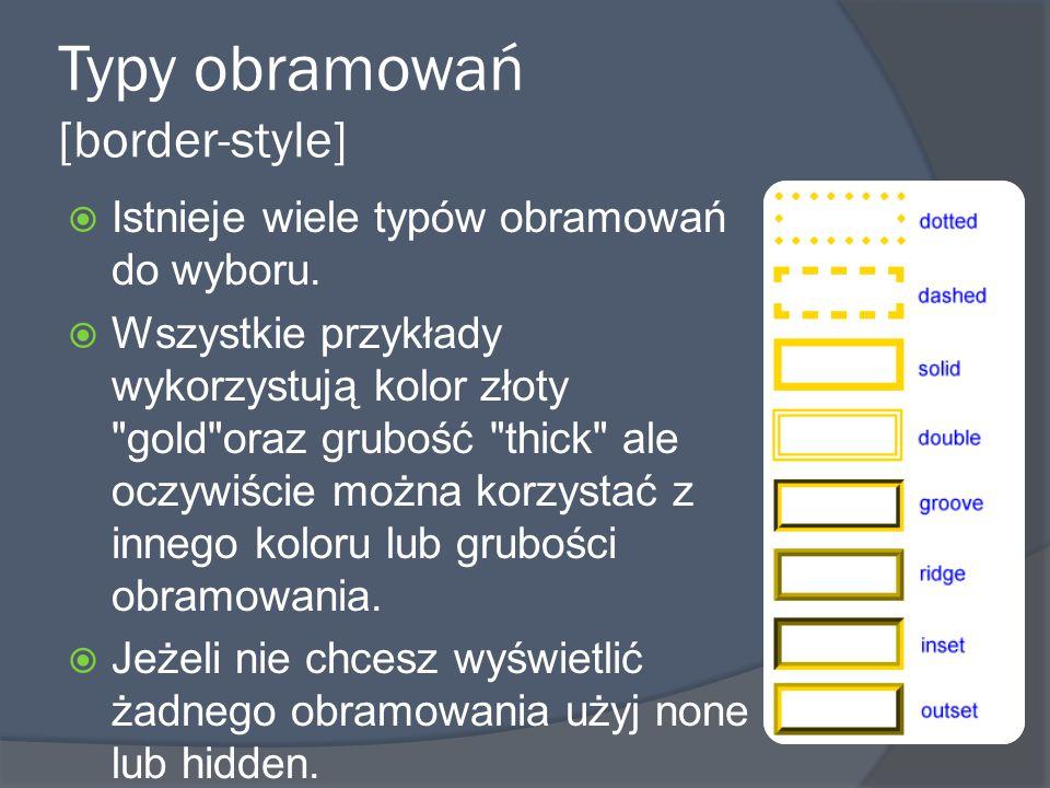 Typy obramowań [border-style]  Istnieje wiele typów obramowań do wyboru.