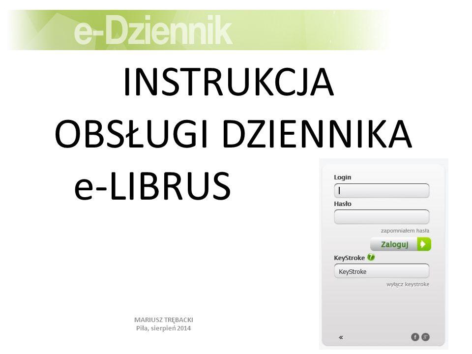 INSTRUKCJA OBSŁUGI DZIENNIKA e-LIBRUS MARIUSZ TRĘBACKI Piła, sierpień 2014
