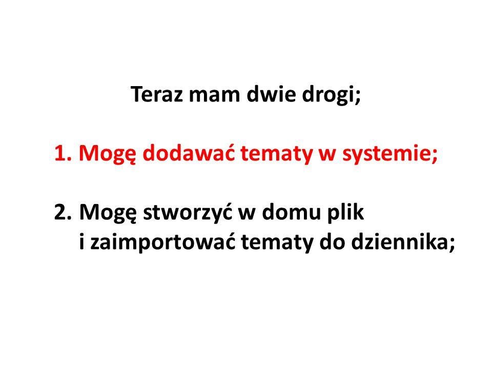 Teraz mam dwie drogi; 1.Mogę dodawać tematy w systemie; 2.