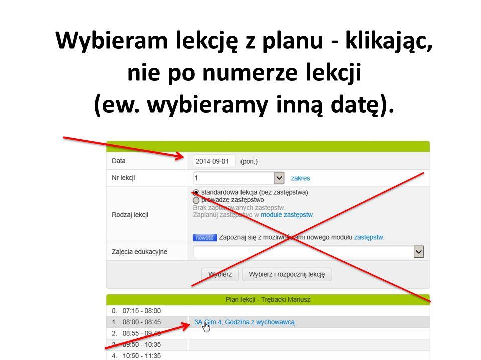 Wybieram lekcję z planu - klikając, nie po numerze lekcji (ew. wybieramy inną datę).