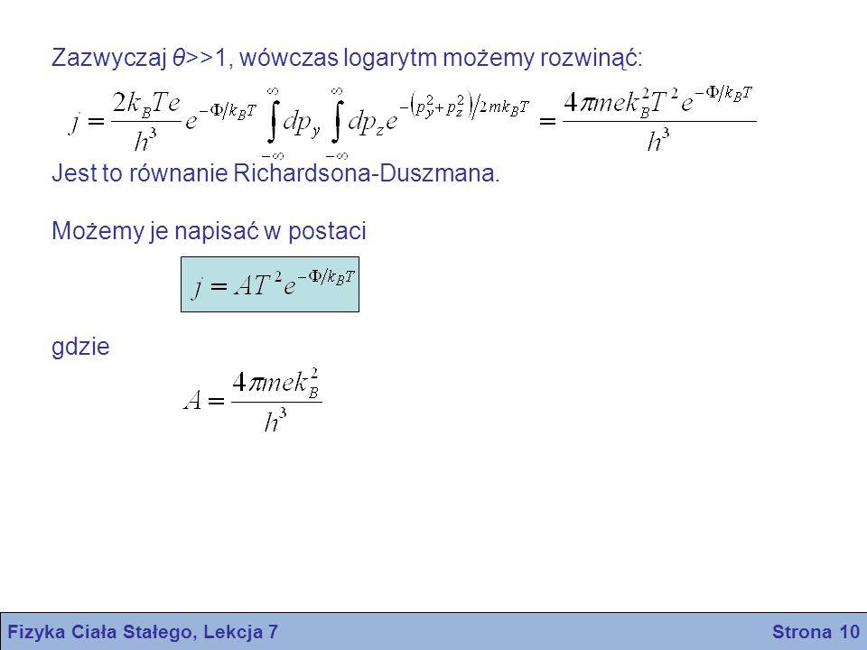 Fizyka Ciała Stałego, Lekcja 7 Strona 10 Zazwyczaj θ>>1, wówczas logarytm możemy rozwinąć: Jest to równanie Richardsona-Duszmana. Możemy je napisać w