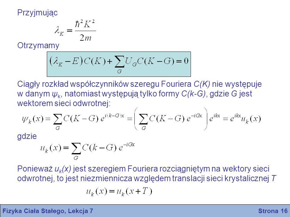 Przyjmując Otrzymamy Ciągły rozkład współczynników szeregu Fouriera C(K) nie występuje w danym ψ k, natomiast występują tylko formy C(k-G), gdzie G je