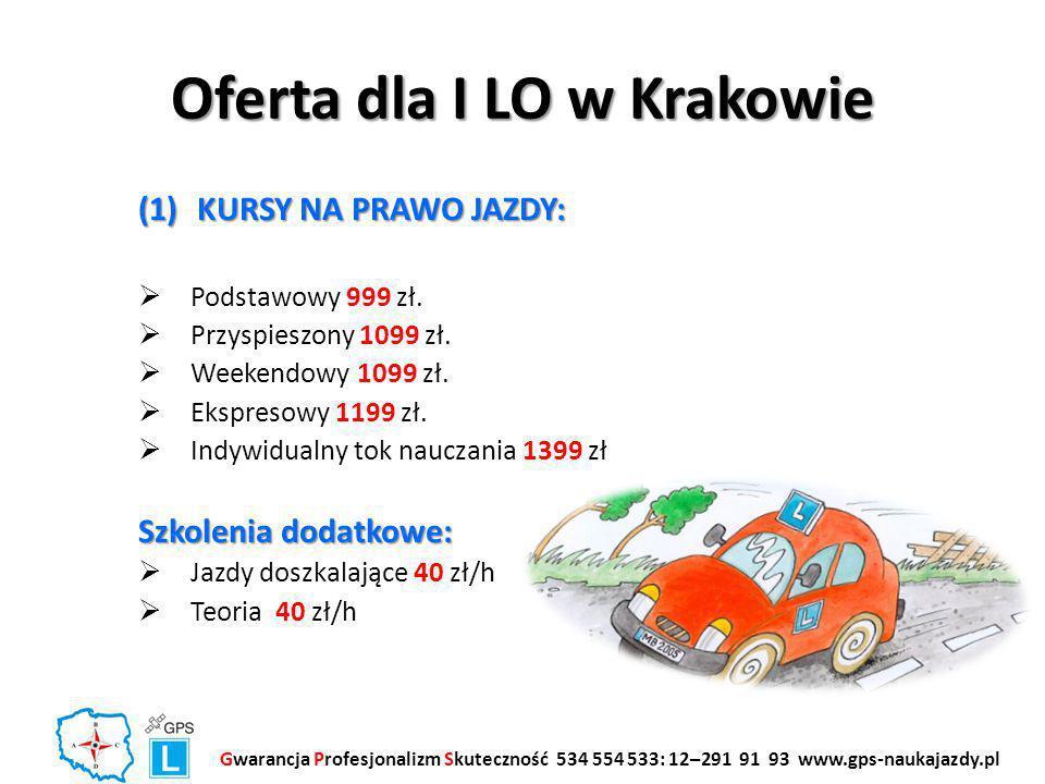 Oferta dla I LO w Krakowie (1)KURSY NA PRAWO JAZDY:  Podstawowy 999 zł.  Przyspieszony 1099 zł.  Weekendowy 1099 zł.  Ekspresowy 1199 zł.  Indywi