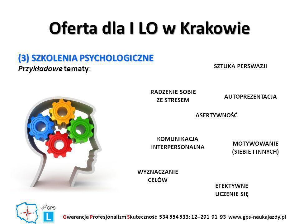 Oferta dla I LO w Krakowie (3) SZKOLENIA PSYCHOLOGICZNE Przykładowe tematy: Gwarancja Profesjonalizm Skuteczność 534 554 533: 12–291 91 93 www.gps-nau