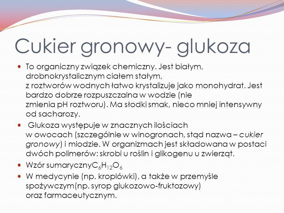 Inne rodzaje cukru spożywczego Przemysł spożywczy oferuje jednak znacznie więcej rodzajów cukrów: cukier gronowy – glukoza cukier skrobiowy – glukoza