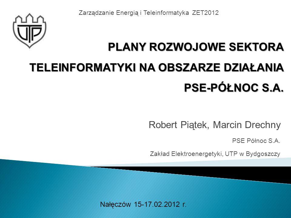 Robert Piątek, Marcin Drechny PSE Północ S.A. Zakład Elektroenergetyki, UTP w Bydgoszczy Zarządzanie Energią i Teleinformatyka ZET2012 Nałęczów 15-17.