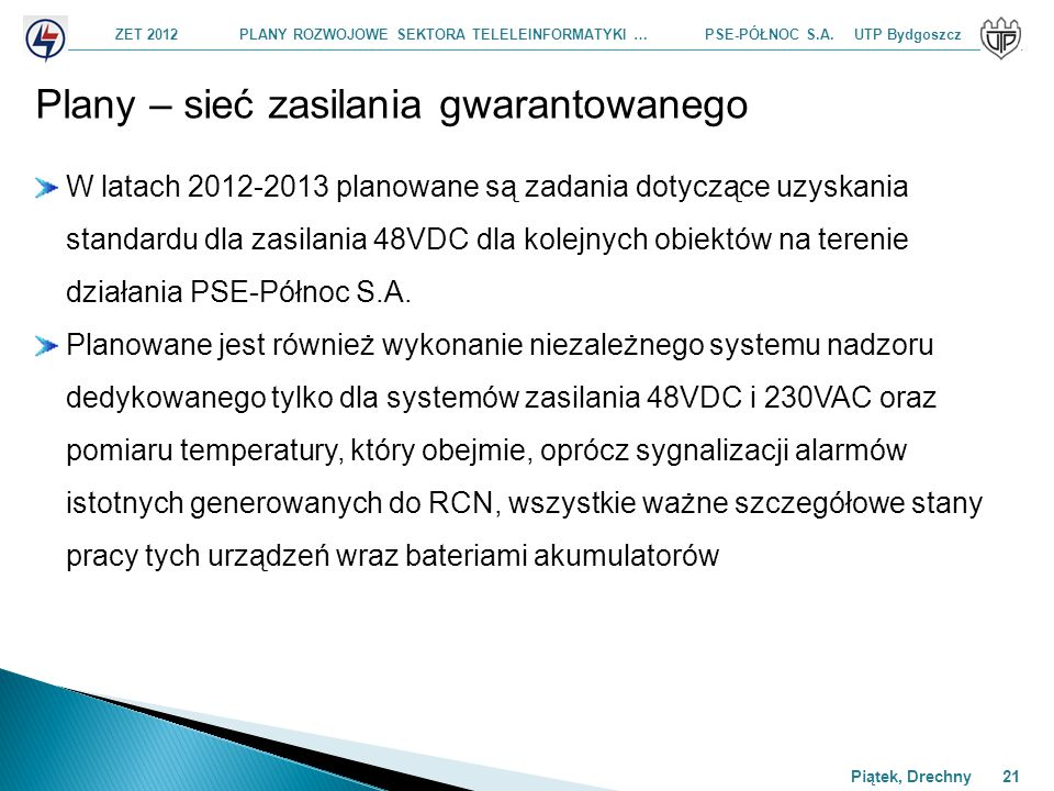 ZET 2012 PLANY ROZWOJOWE SEKTORA TELELEINFORMATYKI … PSE-PÓŁNOC S.A. UTP Bydgoszcz Piątek, Drechny 21 Plany – sieć zasilania gwarantowanego W latach 2