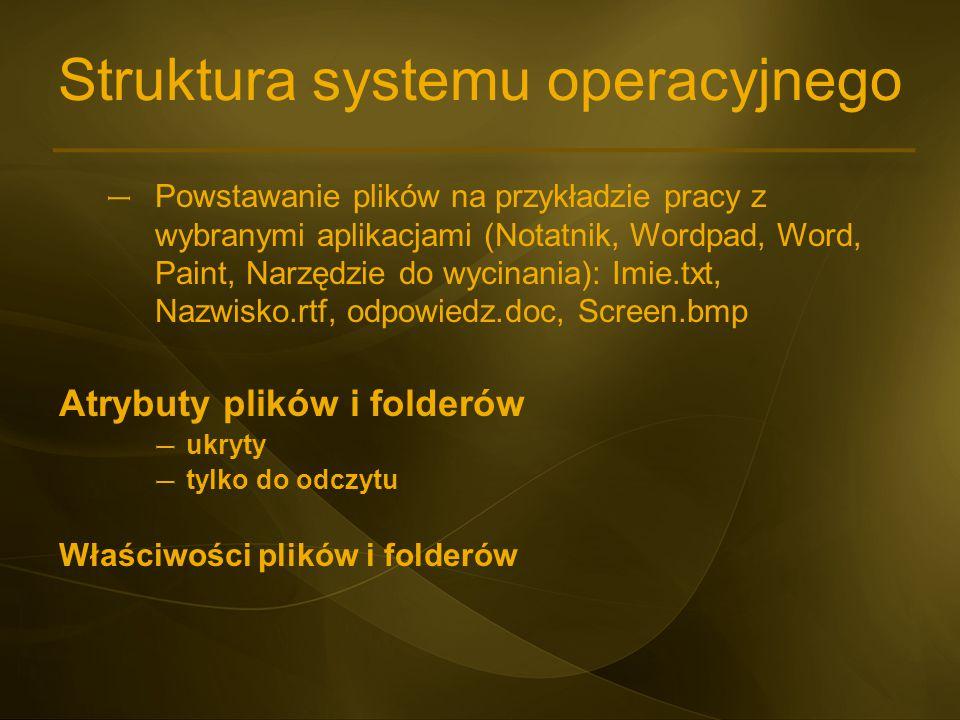 Struktura systemu operacyjnego – Powstawanie plików na przykładzie pracy z wybranymi aplikacjami (Notatnik, Wordpad, Word, Paint, Narzędzie do wycinan