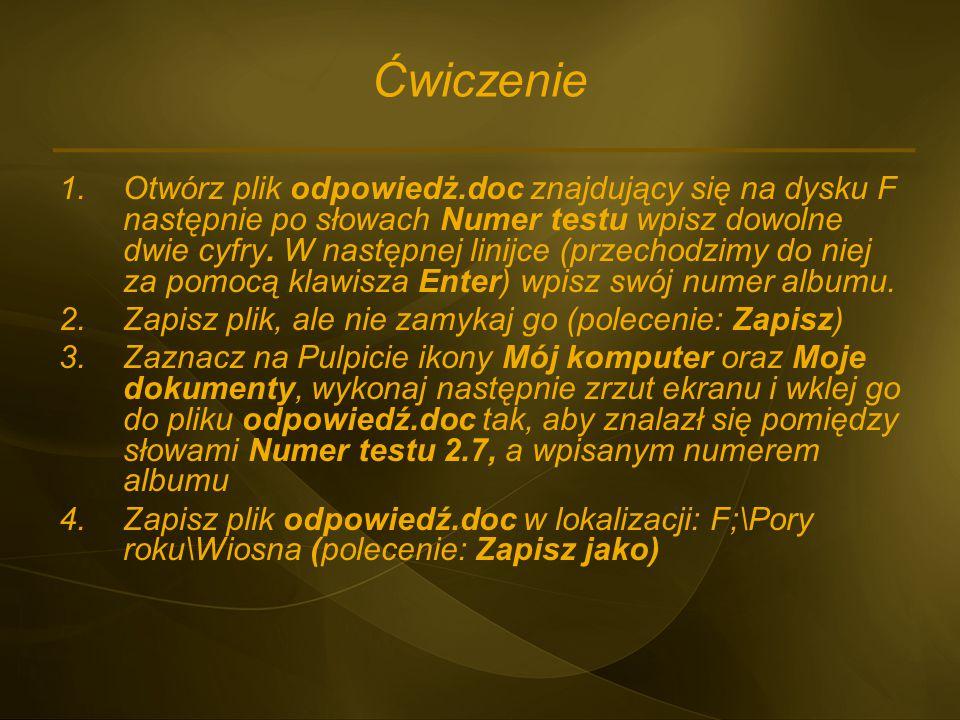 Ćwiczenie 1.Otwórz plik odpowiedż.doc znajdujący się na dysku F następnie po słowach Numer testu wpisz dowolne dwie cyfry. W następnej linijce (przech