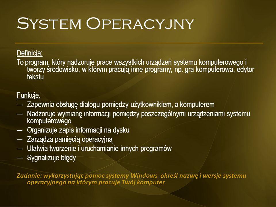 System Operacyjny Definicja: To program, który nadzoruje prace wszystkich urządzeń systemu komputerowego i tworzy środowisko, w którym pracują inne pr