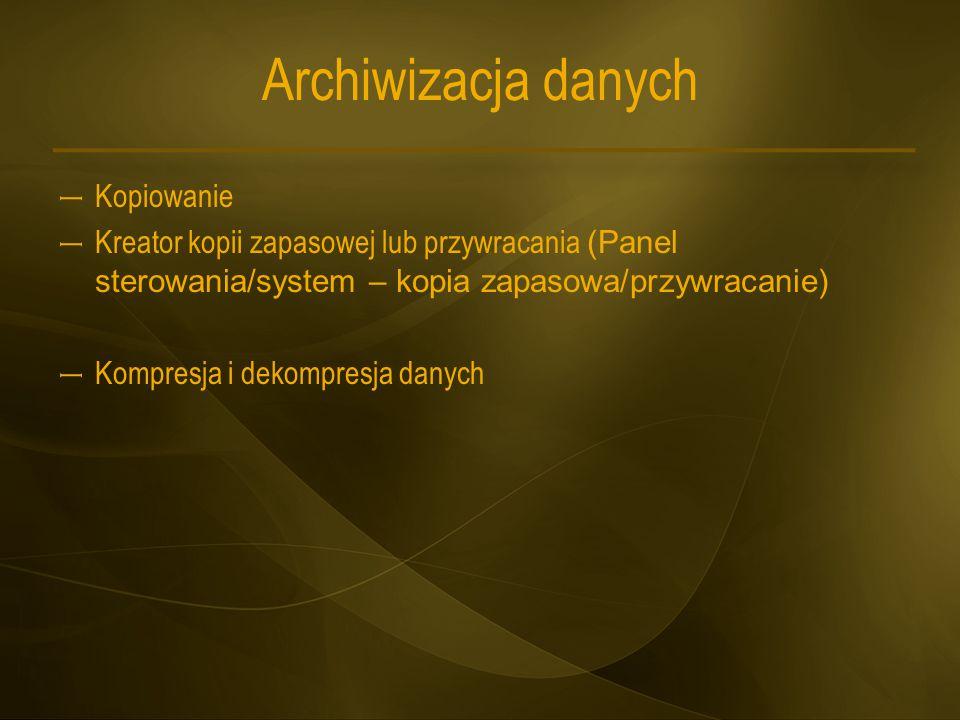 Archiwizacja danych – Kopiowanie – Kreator kopii zapasowej lub przywracania (Panel sterowania/system – kopia zapasowa/przywracanie) – Kompresja i deko