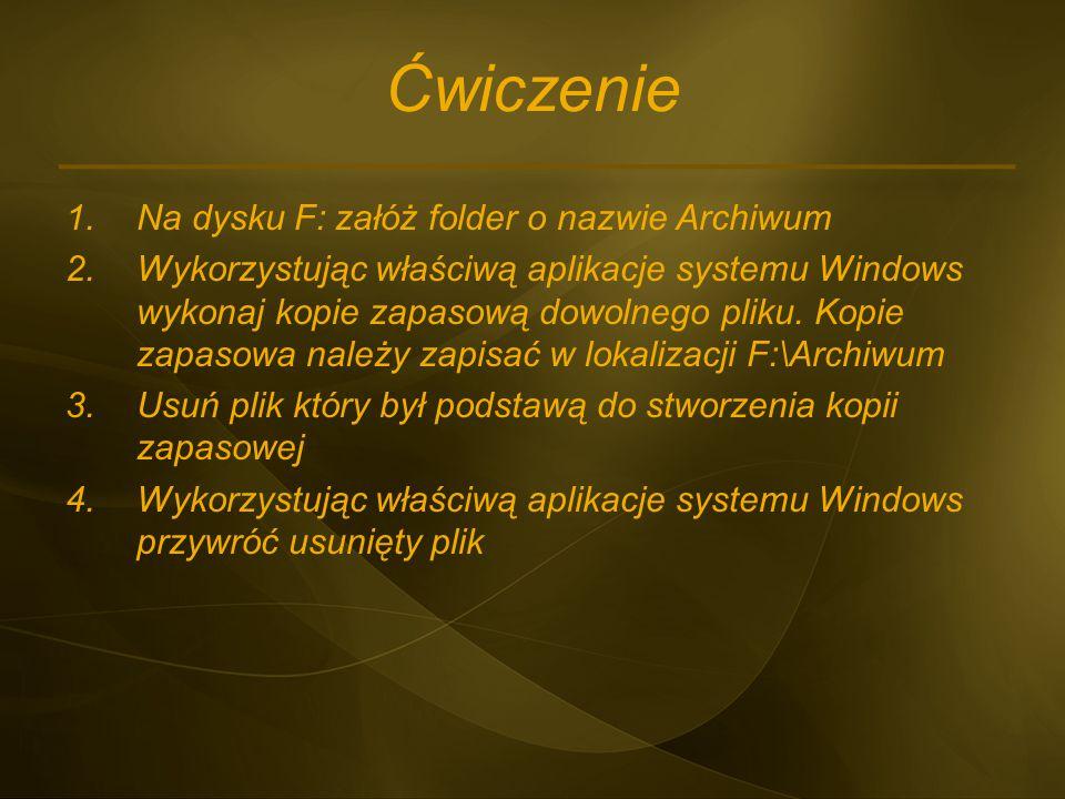 Ćwiczenie 1.Na dysku F: załóż folder o nazwie Archiwum 2.Wykorzystując właściwą aplikacje systemu Windows wykonaj kopie zapasową dowolnego pliku. Kopi