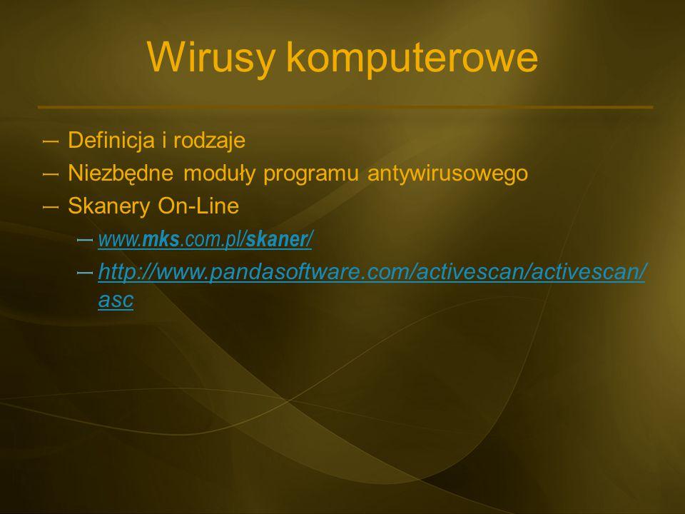 Wirusy komputerowe – Definicja i rodzaje – Niezbędne moduły programu antywirusowego – Skanery On-Line – www. mks.com.pl/ skaner / www. mks.com.pl/ ska