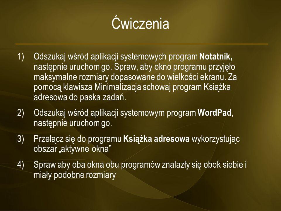 Ćwiczenia 1)Odszukaj wśród aplikacji systemowych program Notatnik, następnie uruchom go. Spraw, aby okno programu przyjęło maksymalne rozmiary dopasow