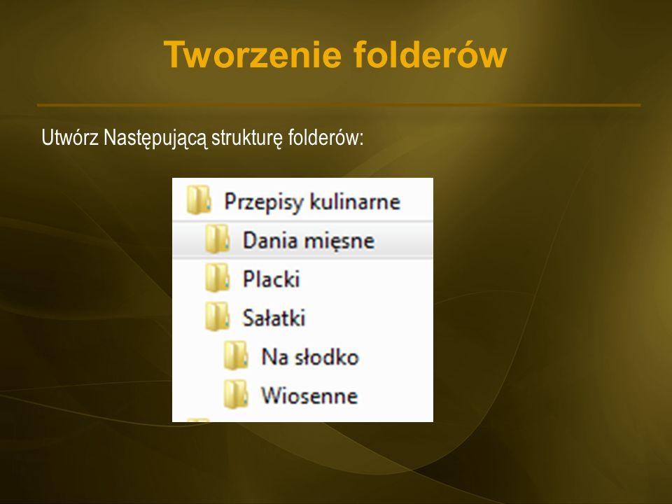 Tworzenie folderów Utwórz Następującą strukturę folderów: