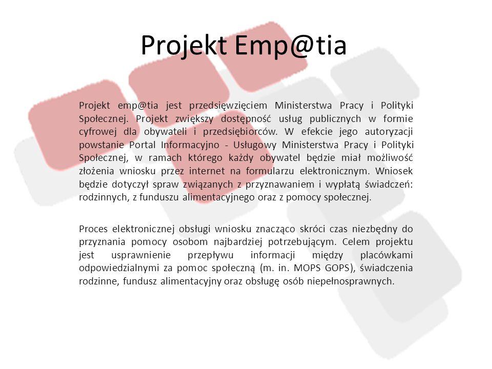 Projekt Emp@tia Projekt emp@tia jest przedsięwzięciem Ministerstwa Pracy i Polityki Społecznej. Projekt zwiększy dostępność usług publicznych w formie