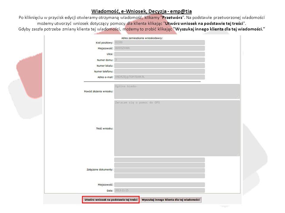 Wiadomość, e-Wniosek, Decyzja - emp@tia Po kliknięciu w przycisk edycji otwieramy otrzymaną wiadomość, klikamy