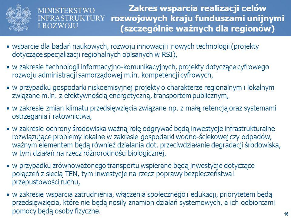 16 Zakres wsparcia realizacji celów rozwojowych kraju funduszami unijnymi (szczególnie ważnych dla regionów) wsparcie dla badań naukowych, rozwoju innowacji i nowych technologii (projekty dotyczące specjalizacji regionalnych opisanych w RSI), w zakresie technologii informacyjno-komunikacyjnych, projekty dotyczące cyfrowego rozwoju administracji samorządowej m.in.