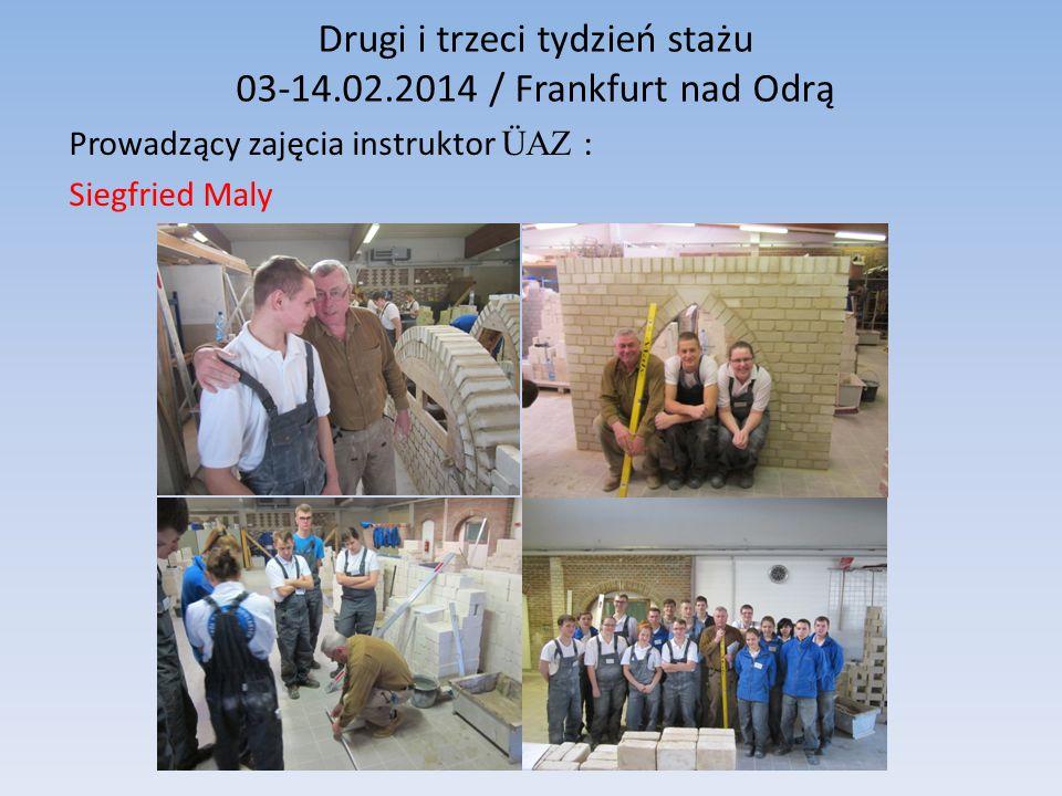 Drugi i trzeci tydzień stażu 03-14.02.2014 / Frankfurt nad Odrą Prowadzący zajęcia instruktor ÜAZ : Siegfried Maly