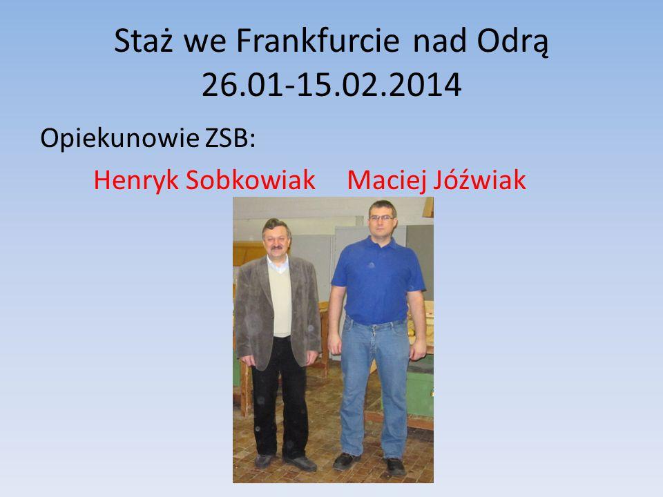 Staż we Frankfurcie nad Odrą 26.01-15.02.2014 Opiekunowie ZSB: Henryk Sobkowiak Maciej Jóźwiak