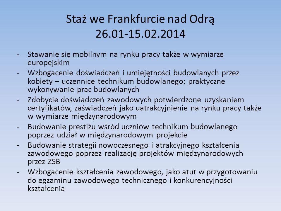 Staż we Frankfurcie nad Odrą 26.01-15.02.2014 -Stawanie się mobilnym na rynku pracy także w wymiarze europejskim -Wzbogacenie doświadczeń i umiejętnoś