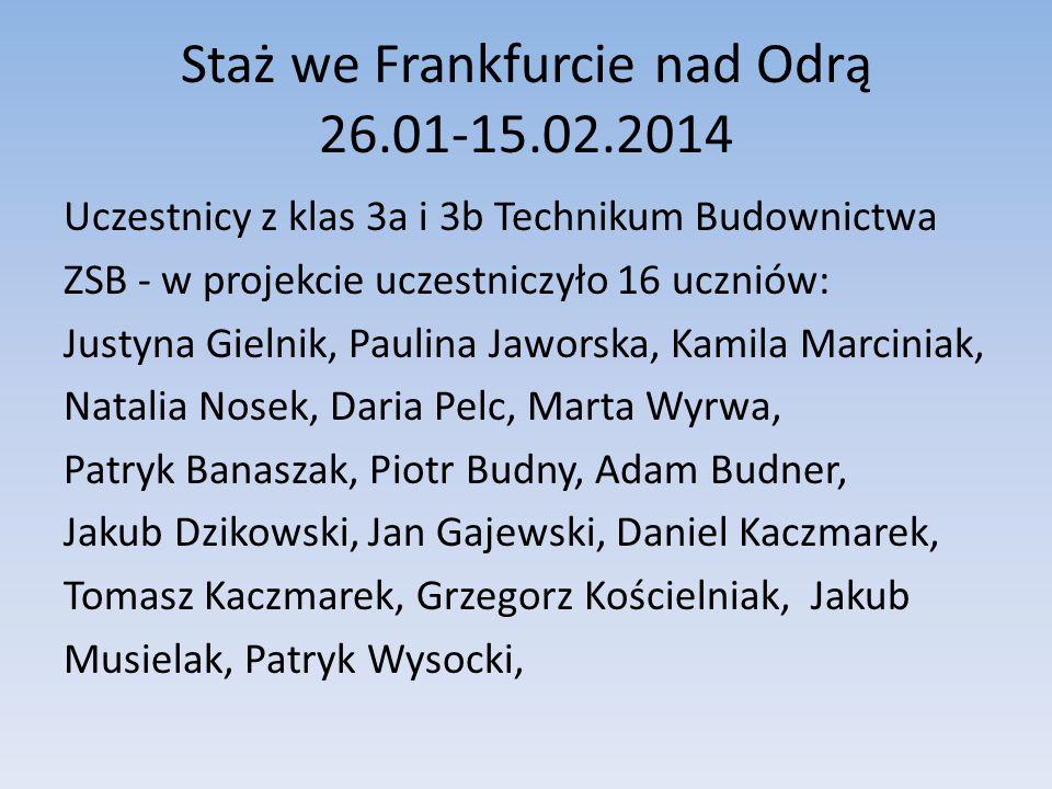 Staż we Frankfurcie nad Odrą 26.01-15.02.2014 Uczestnicy z klas 3a i 3b Technikum Budownictwa ZSB - w projekcie uczestniczyło 16 uczniów: Justyna Giel