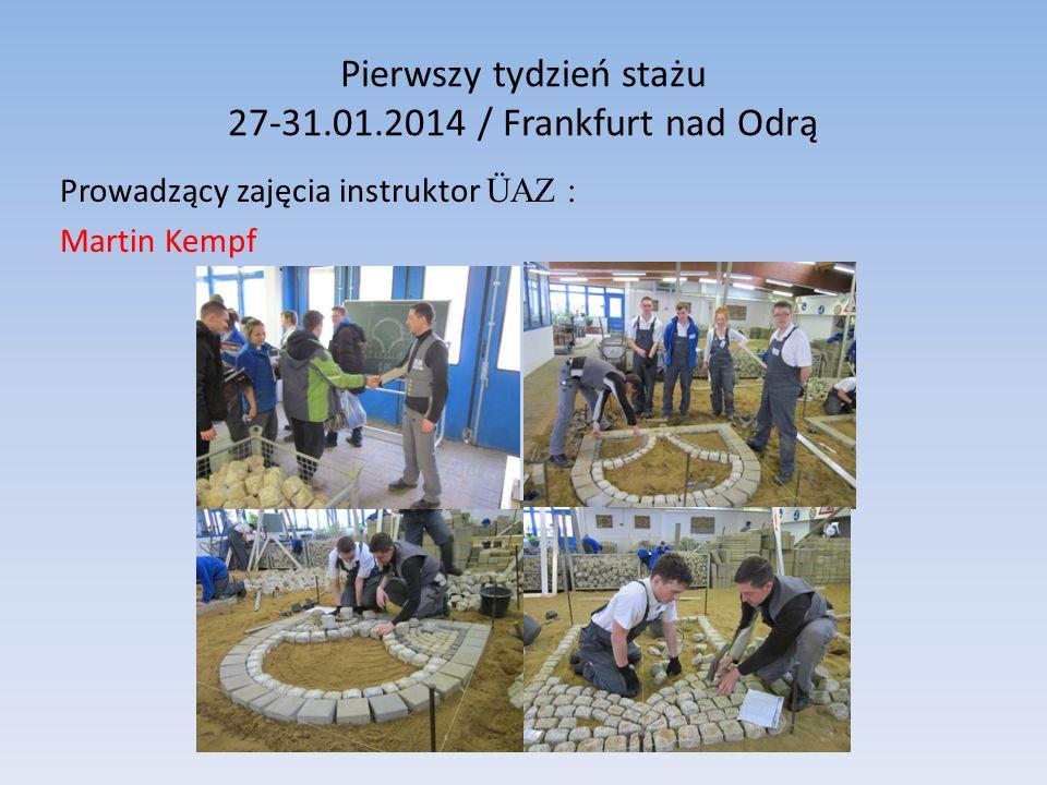 Pierwszy tydzień stażu 27-31.01.2014 / Frankfurt nad Odrą Prowadzący zajęcia instruktor ÜAZ : Martin Kempf