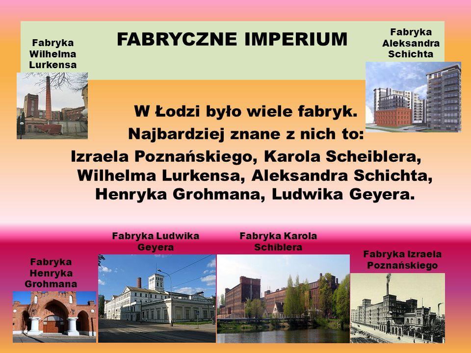 FABRYCZNE IMPERIUM W Łodzi było wiele fabryk.