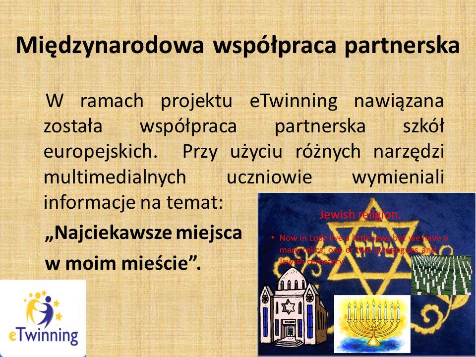 Międzynarodowa współpraca partnerska W ramach projektu eTwinning nawiązana została współpraca partnerska szkół europejskich.