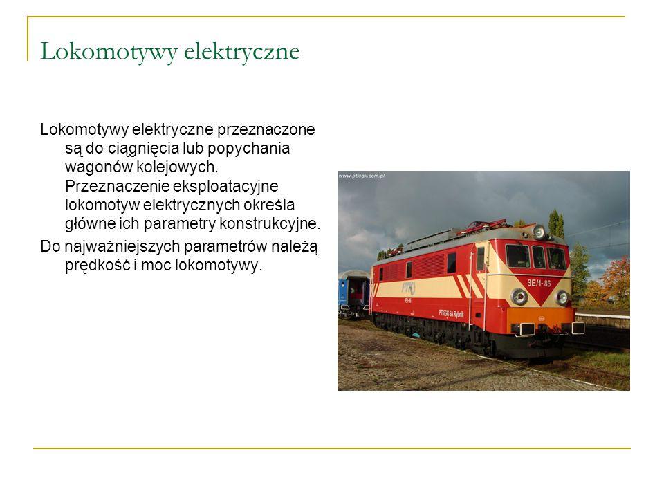 Podział lokomotyw elektrycznych Lokomotywy elektryczne TowarowePasażerskieUniwersalne Lokomotywy towarowe oznaczają się dużą mocą potrzebną do wytworzenia znacznej siły pociągowej a ich prędkość maksymalna nie przekracza zazwyczaj 100 km/h.