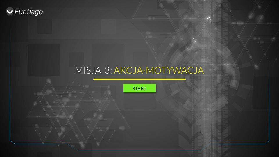 MISJA 3: AKCJA-MOTYWACJA START