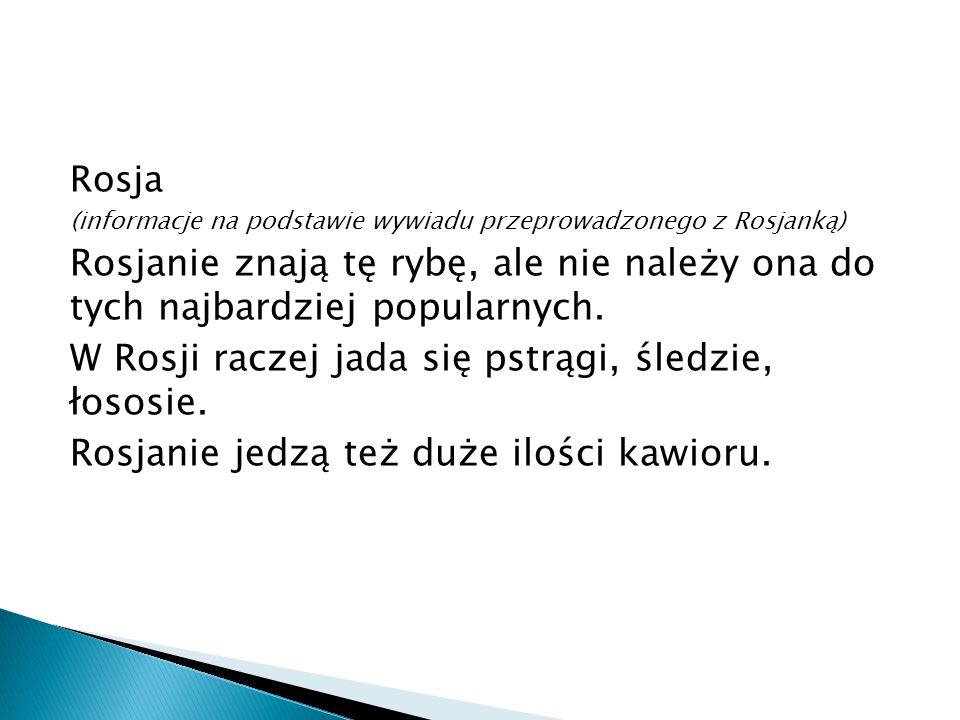 Estonia (informacje zebraliśmy w Internecie) Fladra w Estonii jest popularna, zwłaszcza, że jednym z głównych dań lokalnej kuchni są przyrządzane na wiele różnych sposobów ryby w tym też flądra.