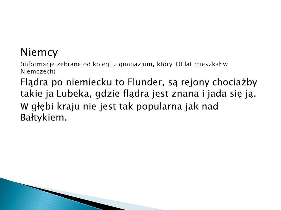 Finlandia (informacje na podstawie wywiadu przeprowadzonego z ojcem jednego z uczniów, który pracuje w Finlandii) Finowie podobnie jak Szwedzi nie przepadają za flądrą.