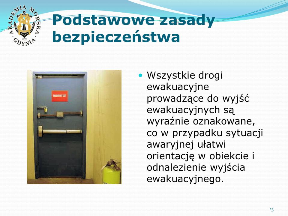 Podstawowe zasady bezpieczeństwa Wszystkie drogi ewakuacyjne prowadzące do wyjść ewakuacyjnych są wyraźnie oznakowane, co w przypadku sytuacji awaryjn