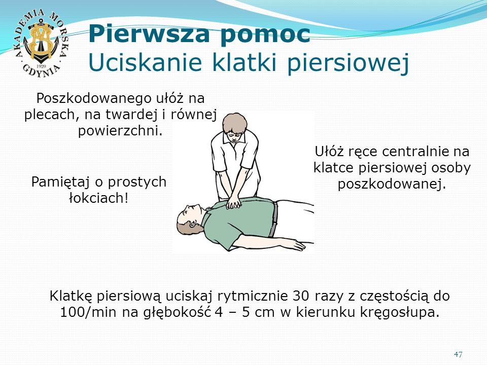 Pierwsza pomoc Uciskanie klatki piersiowej 47 Poszkodowanego ułóż na plecach, na twardej i równej powierzchni. Ułóż ręce centralnie na klatce piersiow