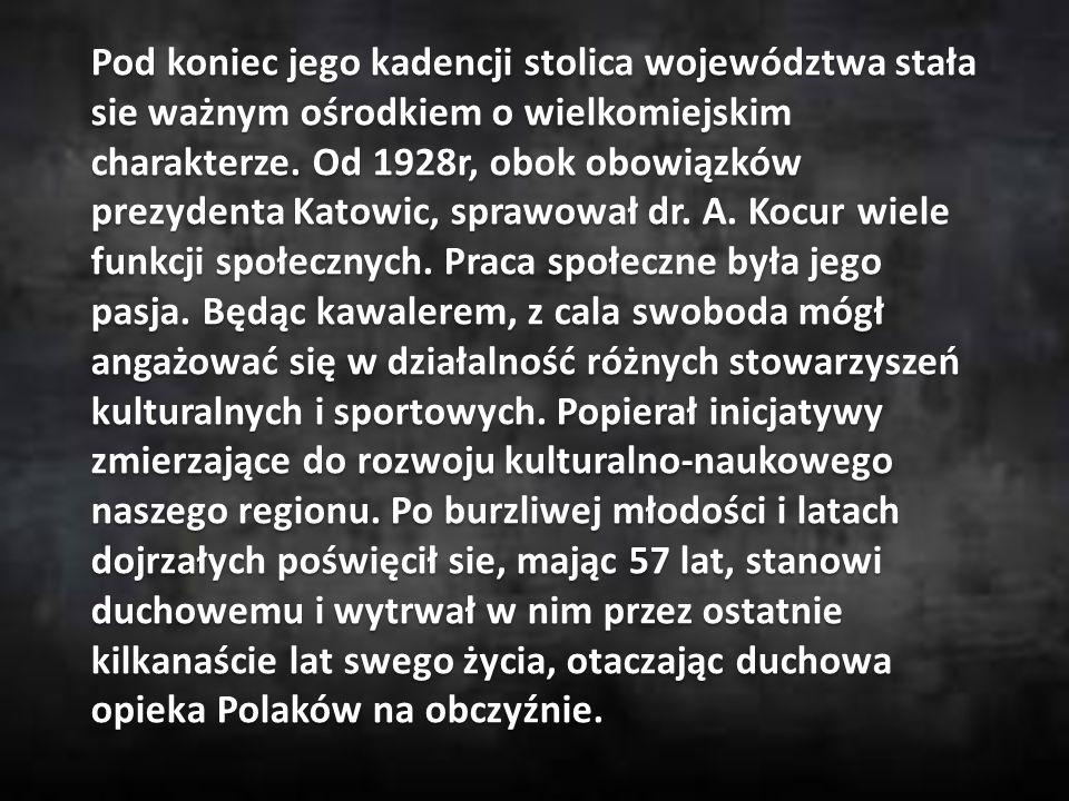 Pod koniec jego kadencji stolica województwa stała sie ważnym ośrodkiem o wielkomiejskim charakterze. Od 1928r, obok obowiązków prezydenta Katowic, sp