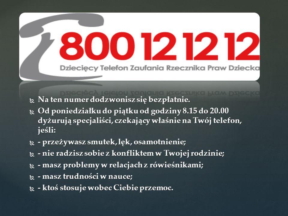  Na ten numer dodzwonisz się bezpłatnie.  Od poniedziałku do piątku od godziny 8.15 do 20.00 dyżurują specjaliści, czekający właśnie na Twój telefon
