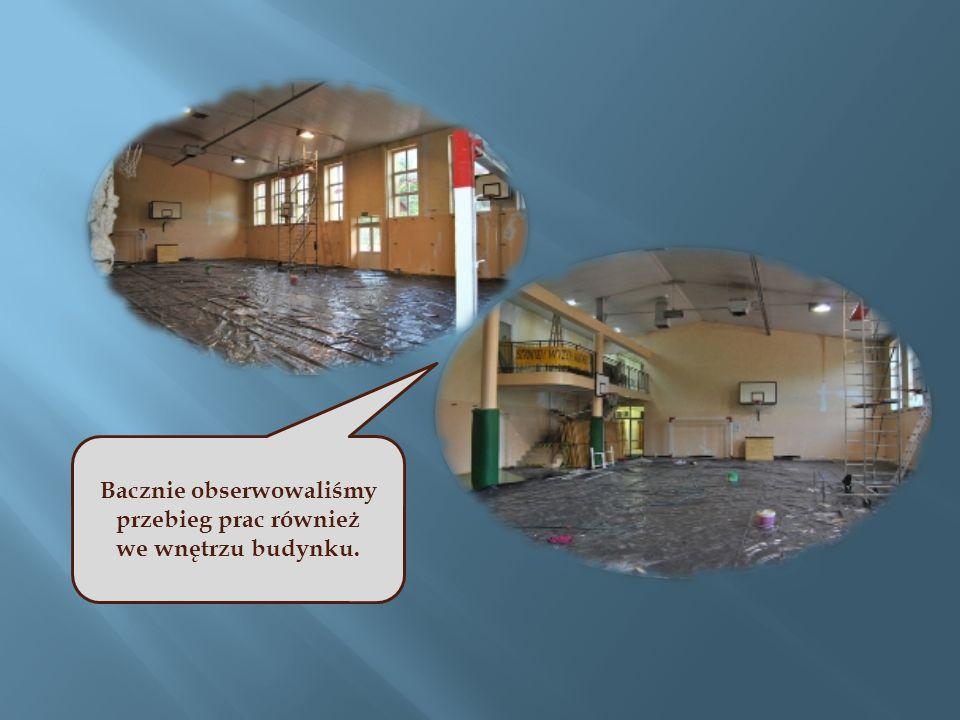 Bacznie obserwowaliśmy przebieg prac również we wnętrzu budynku.
