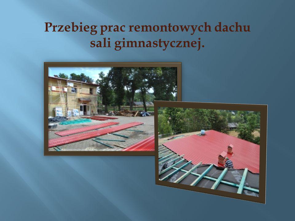 Przebieg prac remontowych dachu sali gimnastycznej.