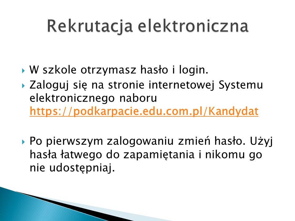  W szkole otrzymasz hasło i login.  Zaloguj się na stronie internetowej Systemu elektronicznego naboru https://podkarpacie.edu.com.pl/Kandydat https