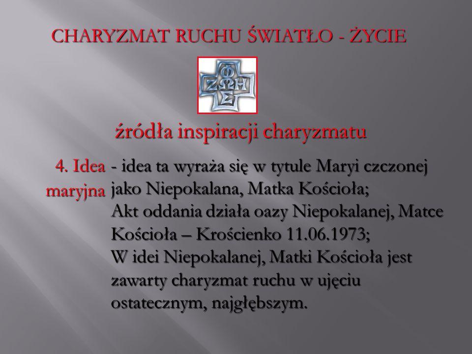 CHARYZMAT RUCHU ŚWIATŁO - ŻYCIE źródła inspiracji charyzmatu 4. Idea maryjna - i- i- i- idea ta wyraża się w tytule Maryi czczonej jako Niepokalana, M