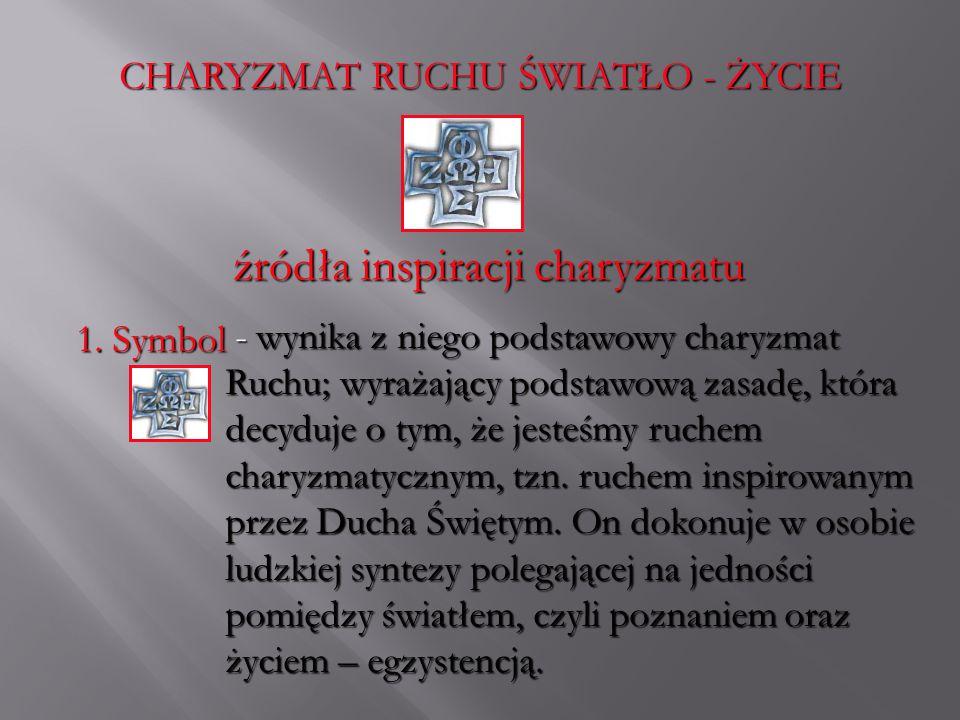 CHARYZMAT RUCHU ŚWIATŁO - ŻYCIE źródła inspiracji charyzmatu 1. Symbol - wynika z niego podstawowy charyzmat Ruchu; wyrażający podstawową zasadę, któr