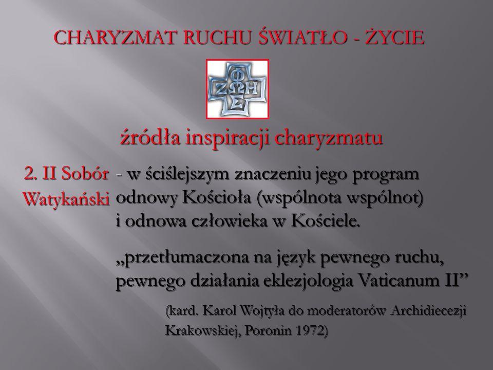 CHARYZMAT RUCHU ŚWIATŁO - ŻYCIE źródła inspiracji charyzmatu 2. II Sobór Watykański - w- w- w- w ściślejszym znaczeniu jego program odnowy Kościoła (w