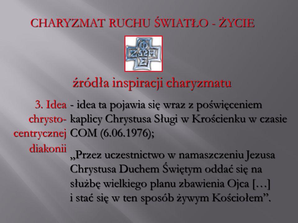 CHARYZMAT RUCHU ŚWIATŁO - ŻYCIE źródła inspiracji charyzmatu 3. Idea chrysto- centrycznej diakonii - i- i- i- idea ta pojawia się wraz z poświęceniem
